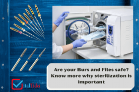 Are your Burs and Files safe? Know more why sterilization is important: